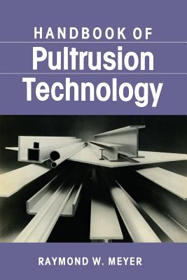 Handbook of Pultrusion Technology, Meyer, Raymond