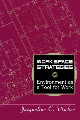 Workspace Strategies: Environment as a Tool for Work, Vischer, Jacqueline C.