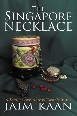 The Singapore Necklace: A Secret Love Across Two Cultures, Kaan, Jaim