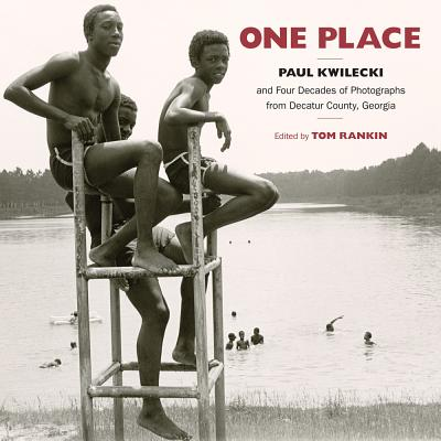One Place: Paul Kwilecki and Four Decades of Photographs from Decatur County, Georgia (Documentary Arts and Culture, Published in Association With the ... for Documentary Studies at Duke University), Kwilecki, Paul, Rankin, Tom