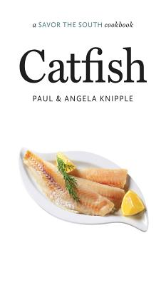 CATFISH: A SAVOR THE SOUTH COOKBOOK, KNIPPLE, ANGELA