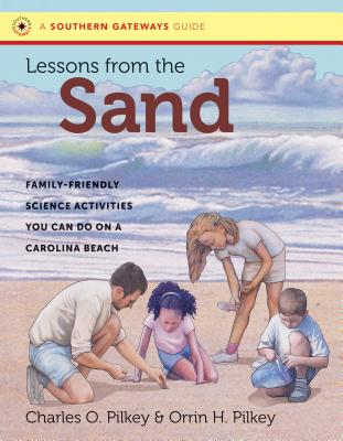 Lessons from the Sand: Family-Friendly Science Activities You Can Do on a Carolina Beach (Southern Gateways Guides), Pilkey, Charles O.; Pilkey, Orrin H.