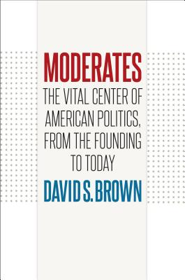 Image for Moderates: The Vital Center of American Politics, from the Founding to Today