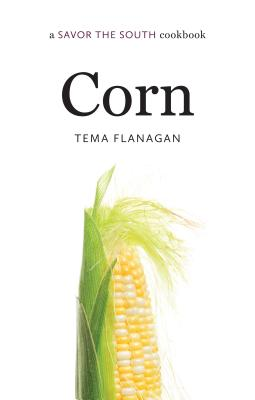 Corn: a Savor the South� cookbook (Savor the South Cookbooks), Flanagan, Tema