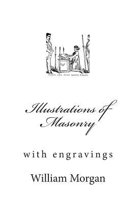 Illustrations of Masonry, Capt William Morgan
