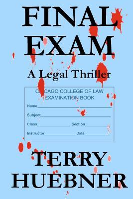 Final Exam: A Legal Thriller, Huebner, Terry