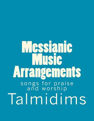 Messianic Music Arrangements: songs for praise and worship (Volume 1), Talmidims