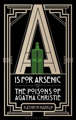 Image for A is for Arsenic: The Poisons of Agatha Christie (Bloomsbury Sigma)