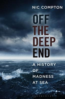 Off the Deep End: A History of Madness at Sea, Compton, Nic