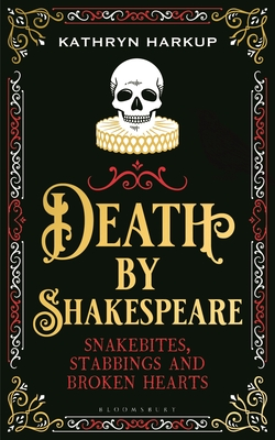 Image for Death By Shakespeare: Snakebites, Stabbings and Broken Hearts