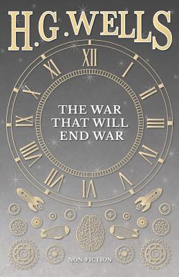 The War That Will End War, Wells, H. G.