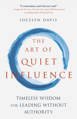 Image for The Art of Quiet Influence: Timeless Wisdom for Leading without Authority