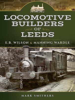Image for Locomotive Builders of Leeds: E.B. Wilson and Manning Wardle