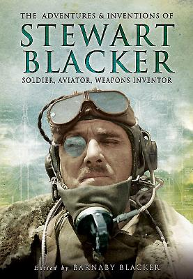 Image for The Adventures and Inventions of Stewart Blacker: Soldier, Aviator, Weapons Inventor