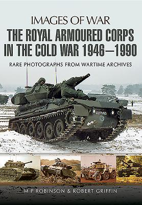 The Royal Armoured Crops In THe Cold War 1946-1990 (Images of War Series)
