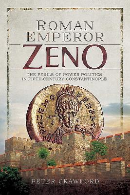 Image for Roman Emperor Zeno: The Perils of Power Politics in Fifth-Century Constantinople