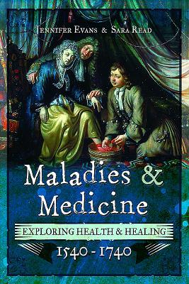 Image for Maladies and Medicine: Exploring Health & Healing, 1540–1740