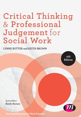 Critical Thinking and Professional Judgement for Social Work (Post-Qualifying Social Work Practice Series), Rutter, Lynne; Brown, Keith