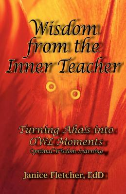 Image for Wisdom from the Inner Teacher: Turning Aha!s into OWL Moments - Optimal Wisdom Learning