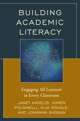 Building Academic Literacy: Engaging All Learners in Every Classroom, Angelis, Janet