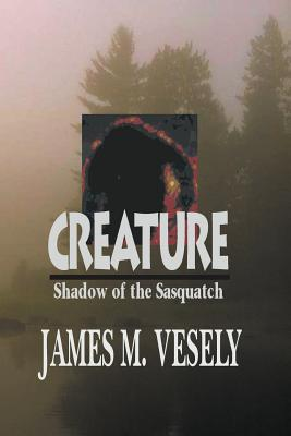 Creature: Shadow of the Sasquatch, Vesely, James M.