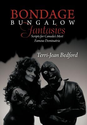 Image for Bondage Bungalow Fantasies: Scripts for Canada's Most Famous Dominatrix