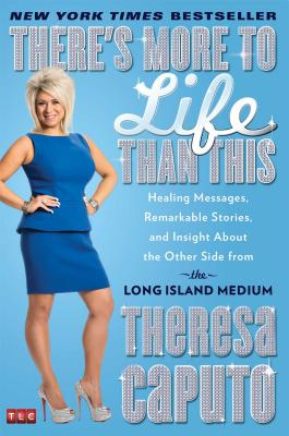 Image for There's More to Life Than This: Healing Messages, Remarkable Stories, and Insight About the Other Side from the Long Island Medium