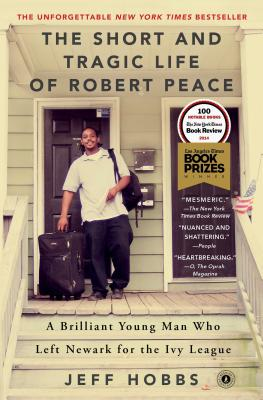 Image for The Short and Tragic Life of Robert Peace: A Brilliant Young Man Who Left Newark for the Ivy League