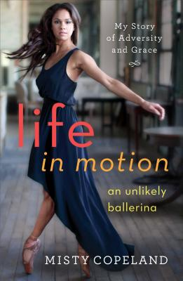 Life in Motion: An Unlikely Ballerina, Misty Copeland