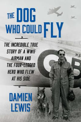 Image for The Dog Who Could Fly: The Incredible True Story of a WWII Airman and the Four-Legged Hero Who Flew At His Side