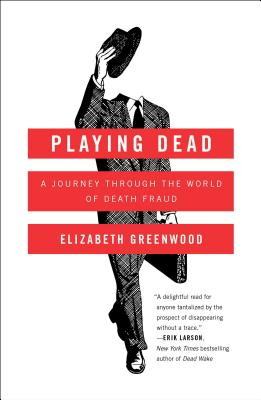 Image for Playing Dead: A Journey Through the World of Death Fraud