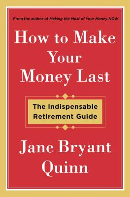 Image for How to Make Your Money Last: The Indispensable Retirement Guide