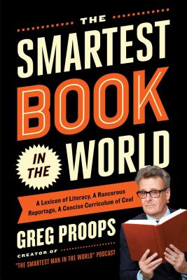 Image for The Smartest Book in the World: A Lexicon of Literacy, A Rancorous Reportage, A Concise Curriculum of Cool