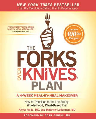 Image for The Forks Over Knives Plan: How to Transition to the Life-Saving, Whole-Food, Plant-Based Diet