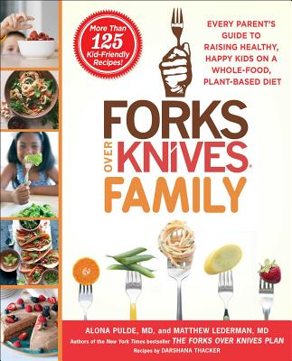Image for Forks Over Knives Family: Every Parent's Guide to Raising Healthy, Happy Kids on a Whole-Food, Plant-Based Diet