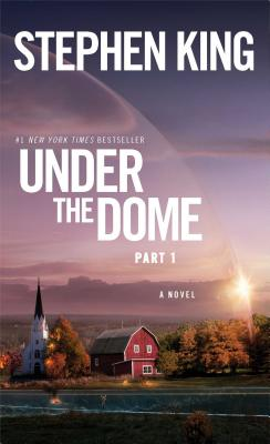 Under the Dome: Part 1: A Novel, Stephen King