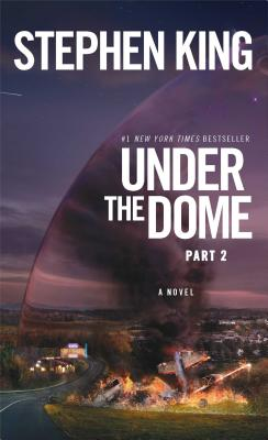 """Under the Dome: Part 2: A Novel, """"King, Stephen"""""""