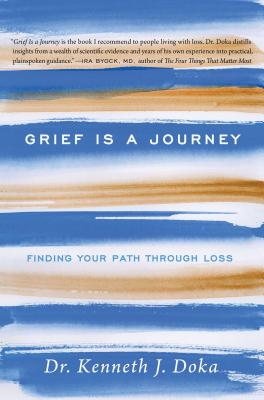 Grief Is a Journey: Finding Your Path Through Loss, Doka, Dr. Kenneth J.
