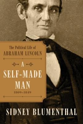 Image for A Self-Made Man: The Political Life of Abraham Lincoln Vol. I, 1809–1849 (1)