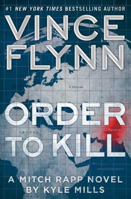 Order To Kill (A Mitch Rapp Novel), Vince Flynn, Kyle Mills
