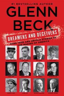 Dreamers and Deceivers: True Stories of the Heroes and Villains Who Made America, Glenn Beck
