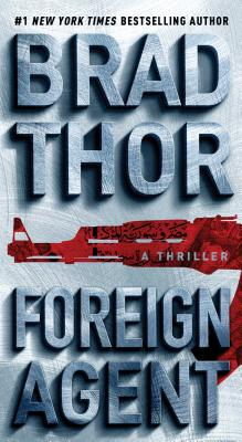 Foreign Agent: A Thriller (The Scot Harvath Series), Brad Thor
