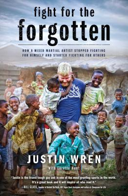Fight for the Forgotten: How a Mixed Martial Artist Stopped Fighting for Himself and Started Fighting for Others, Wren, Justin