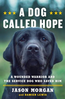 Image for A Dog Called Hope: A Wounded Warrior and the Service Dog Who Saved Him