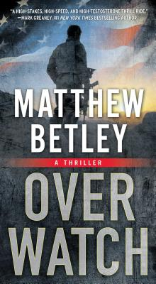 Overwatch: A Thriller (The Logan West Thrillers), Matthew Betley