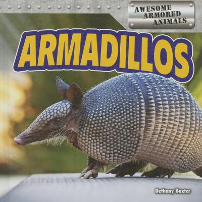 Armadillos (Awesome Armored Animals), Baxter, Bethany