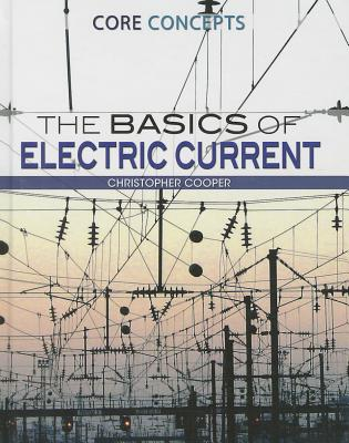 The Basics of Electric Current (Core Concepts), Cooper, Christopher