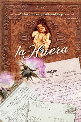 La Huera: A Story of Love, Faith and Hope, Richards, Ms Frankie Mae