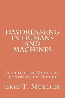 Daydreaming in Humans and Machines: A Computer Model of the Stream of Thought, Mueller, Erik T.