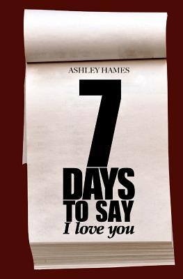 Seven Days To Say I Love You, Hames, Ashley
